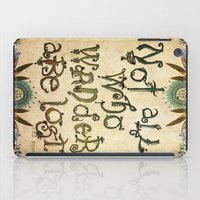 not all who wander are lost iPad Cases featuring Not All Who Wander by Jenndalyn