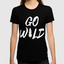 """A Perfect Gift For Wild Friends Saying """"Go Wild"""" T-shirt Design Savage Waste Barbaric Crazy Jerk T-shirt"""