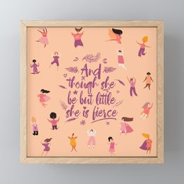 And though she be but little she is fierce - Girl Power (GP4) Framed Mini Art Print