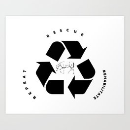 Rescue, Rehabilitate, Repeat Art Print