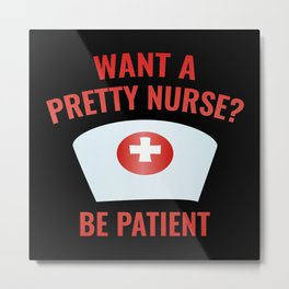 Want A Pretty Nurse? Metal Print