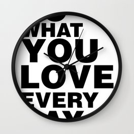 Do What You Love Everyday Wall Clock