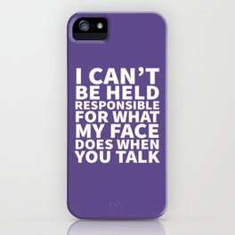 I Can't Be Held Responsible For What My Face Does When You Talk (Ultra Violet) iPhone Case