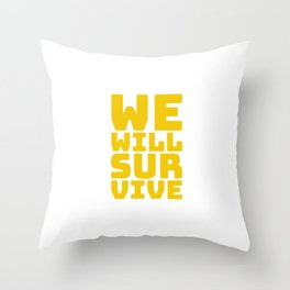 A message for survivors, WE WILL SURVIVE. Throw Pillow