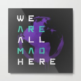 It's a Mad World, After All Metal Print