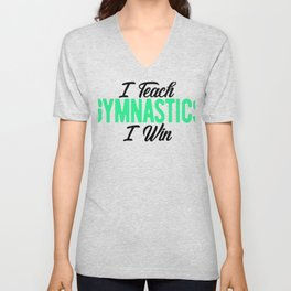 Gymnastics Coach I Teach Gymnastics I Win Gymnasts Unisex V-Neck