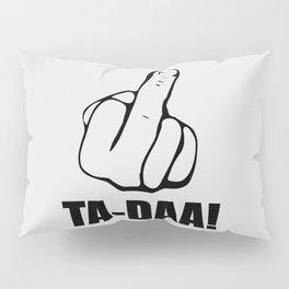 Ta daa funny quote Pillow Sham