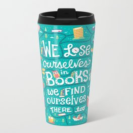 Lose ourselves in books Metal Travel Mug
