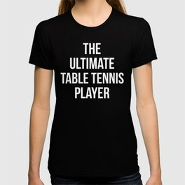 The Ultimate Table Tennis Player Indoor Sports T-Shirt T-shirt