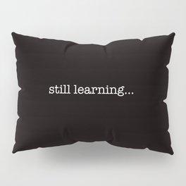 still learning... Pillow Sham