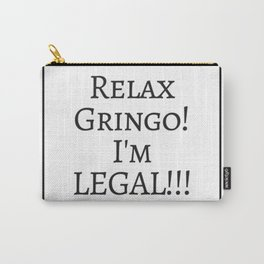 Relax Gringo, I'm Legal! Carry-All Pouch