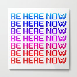 Be Here Now Metal Print