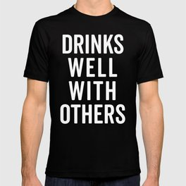 Drinks Well With Others 2 Funny Quote T-shirt