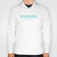 photographer Hoodies featuring Photographer by Indie Kindred
