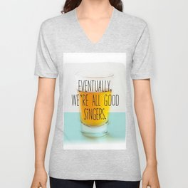 Eventually we're all good singers Unisex V-Neck