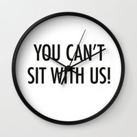 mean girls Wall Clocks featuring Mean Girls #1 – Sit by Enyalie