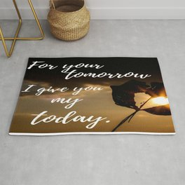 For your tomorrow I give you my Today Rug