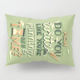 Write like you're running out of time Pillow Sham