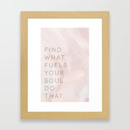 Find what fuels your soul. Do that. Framed Art Print