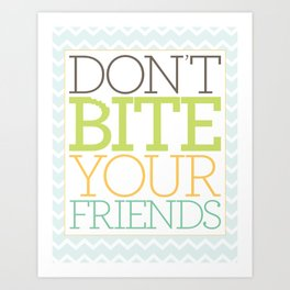 Don't Bite Your Friends Art Print