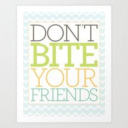 Don't Bite Your Friends Art Print