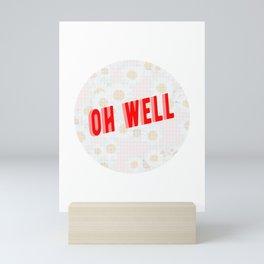 Oh well Mini Art Print