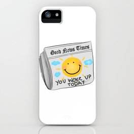 GOOD NEWS YOU WOKE UP TODAY iPhone Case