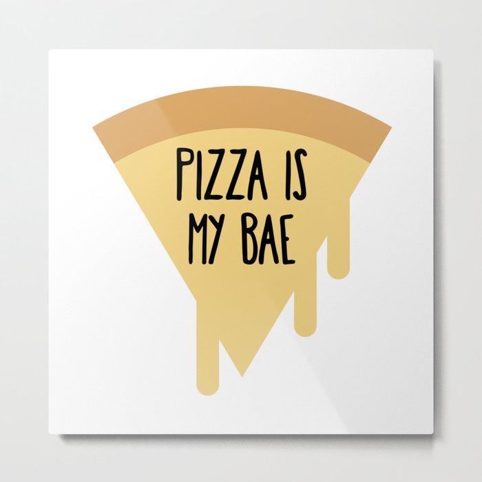 Pizza is my bae Metal Print
