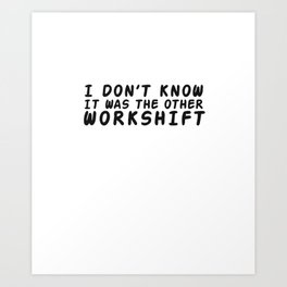 The Other Work Shift - Work Life Saying Art Print