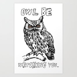 Owl be watching you... Art Print