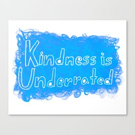 Kindness is Underrated Canvas Print