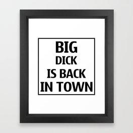 Big d*ck is back in town !  Framed Art Print