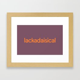 Lackadaisical Framed Art Print