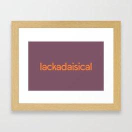 Lackadaisical Framed Art Print