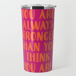 You Are Always Stronger Than You Think You Are Travel Mug