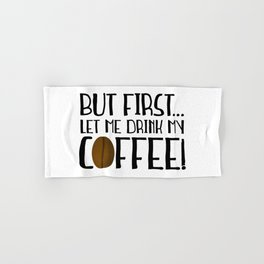But First... Let Me Drink My Coffee! Hand & Bath Towel