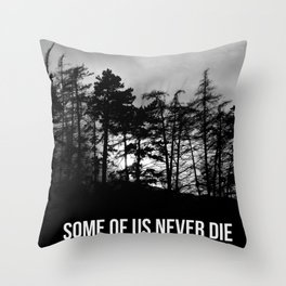 Some Of Us Never Die Throw Pillow