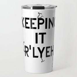 Keeping it R'Lyeh White Travel Mug