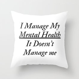 I Manage My Mental Health Throw Pillow