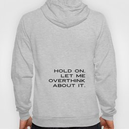Funny Quotes: Hold On Let Me Overthink This Printable Art, Humorous Wall Art, Motivational Quote Pri Hoody