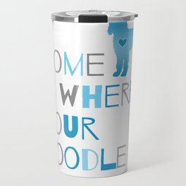 Home is where your Doodle is, Art for the Labradoodle or Goldendoodle dog lover Travel Mug