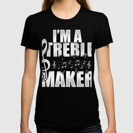 I'm A Treble Maker T-Shirt Music Note Tee T-shirt
