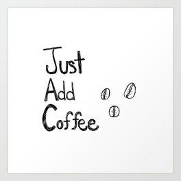 Just Add Coffee Art Print