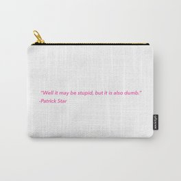 Patrick Star Quote Carry-All Pouch