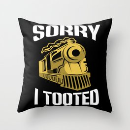 Locomotive Sorry I Tooted Train Throw Pillow