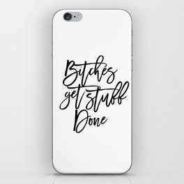 Bitches Get Stuff Done Funny Print Typography Quote Dorm Decor Motivational quote Typographic art Of iPhone Skin