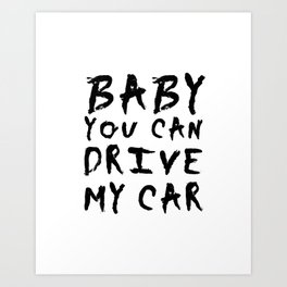 Baby you can drive my car Art Print