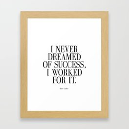 "Estee Lauder Quote "" I Never Dreamed of Success I Worked for it"" Print, Beauty Framed Art Print"