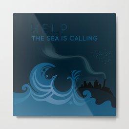 HELP! The sea is calling! Metal Print