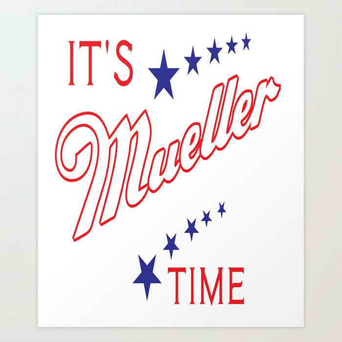 It S Mueller Time Funny Robert Mueller Trump Impeachment Investigation Design Art Print By Kayelex Society6